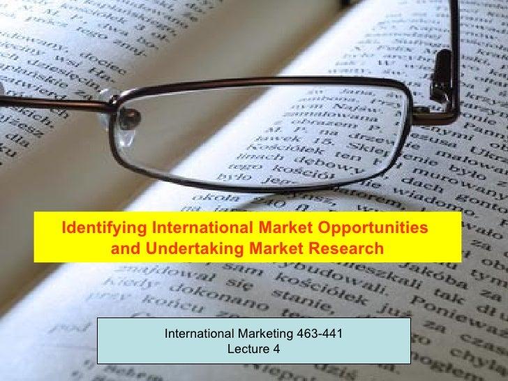 Identifying International Market Opportunities       and Undertaking Market Research            International Marketing 46...