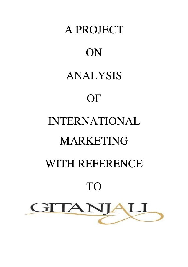 A PROJECT     ON  ANALYSIS     OFINTERNATIONAL  MARKETINGWITH REFERENCE     TO