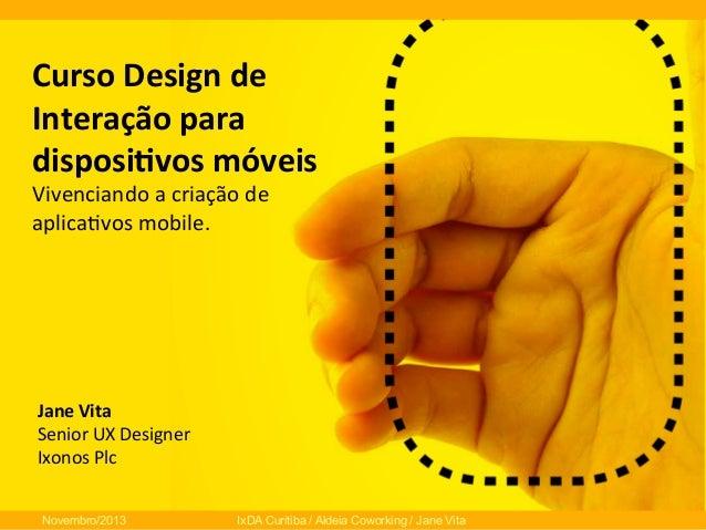 Curso  Design  de   Interação  para   disposi3vos  móveis   Vivenciando  a  criação  de   aplica0vos...