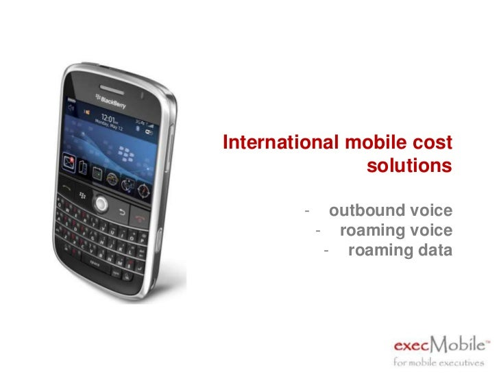 International mobile cost solutions<br /><ul><li>outbound voice