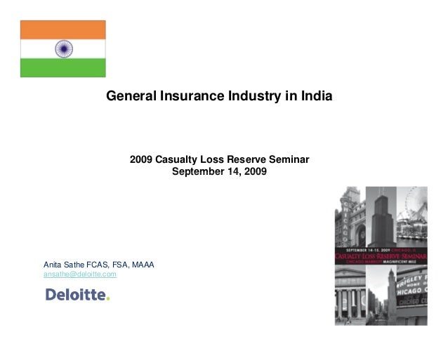 General Insurance Industry in India 2009 Casualty Loss Reserve Seminar September 14, 2009September 14, 2009 Anita Sathe FC...