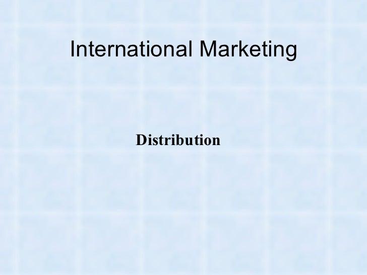 International Marketing <ul><li>Distribution </li></ul>
