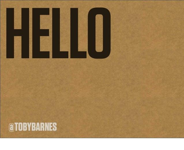 HELLO @TOBYBARNES