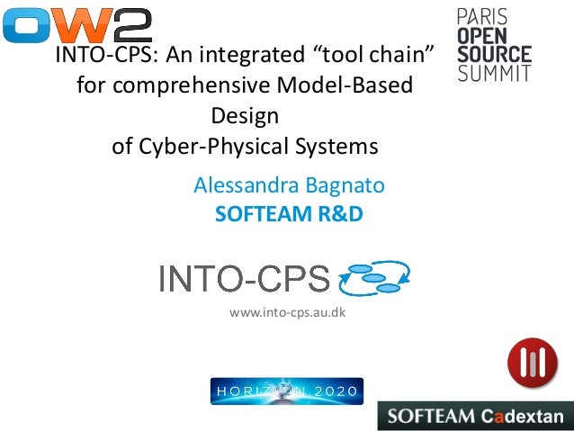 "www.into-cps.au.dk INTO-CPS: An integrated ""tool chain"" for comprehensive Model-Based Design of Cyber-Physical Systems Ale..."
