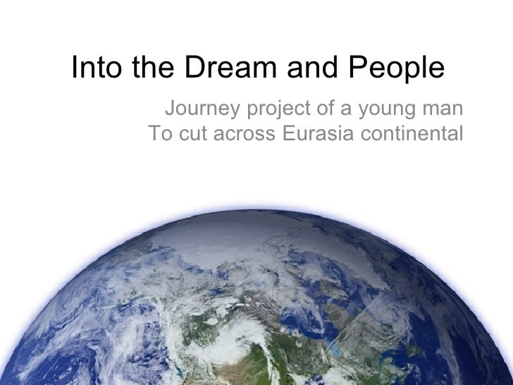 Into the Dream and People Journey project of a young man To cut across Eurasia continental