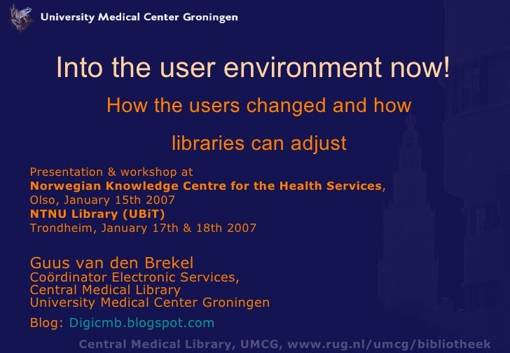 Into the user environment now! How the users changed and how libraries can adjust Presentation & workshop at Norwegian Kno...