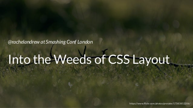 @rachelandrew at Smashing Conf London Into the Weeds of CSS Layout https://www.flickr.com/photos/protake/17383852206/