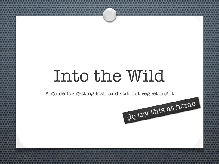 Into the Wild A guide for getting lost, and still not regretting it                                                    at ...