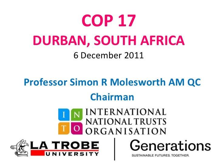 COP 17 DURBAN, SOUTH AFRICA 6 December 2011 Professor Simon R Molesworth AM QC Chairman