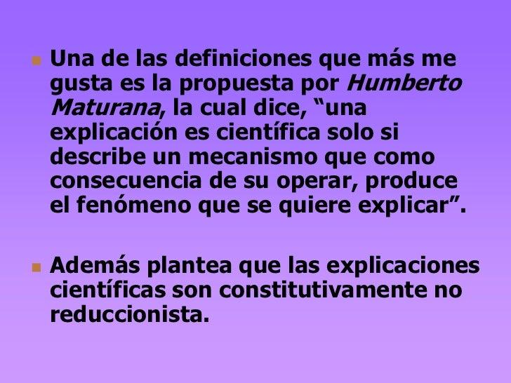 """   Una de las definiciones que más me    gusta es la propuesta por Humberto    Maturana, la cual dice, """"una    explicació..."""
