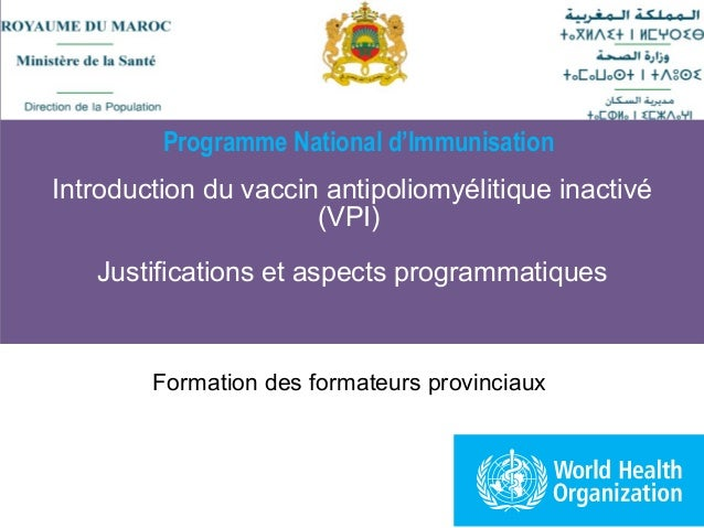 Introduction du vaccin antipoliomyélitique inactivé (VPI) Justifications et aspects programmatiques Formation des formateu...