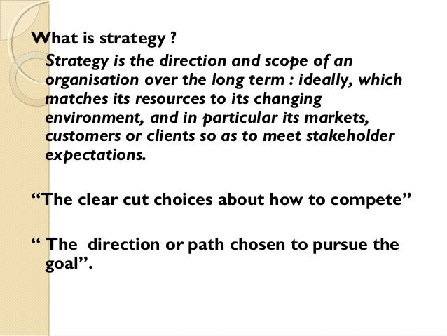 What is strategy ? Strategy is the direction and scope of an organisation over the long term : ideally, which matches its ...