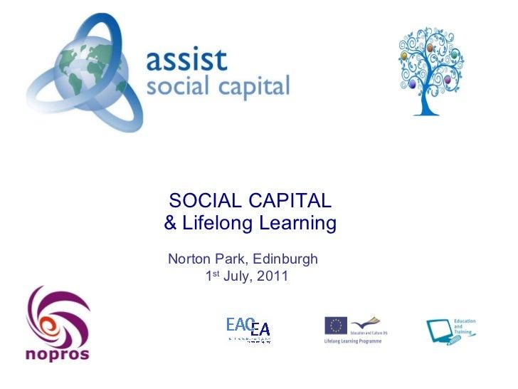 SOCIAL CAPITAL & Lifelong Learning Norton Park, Edinburgh  1 st  July, 2011