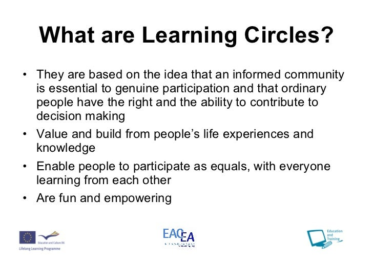 What are Learning Circles? <ul><li>They are based on the idea that an informed community is essential to genuine participa...