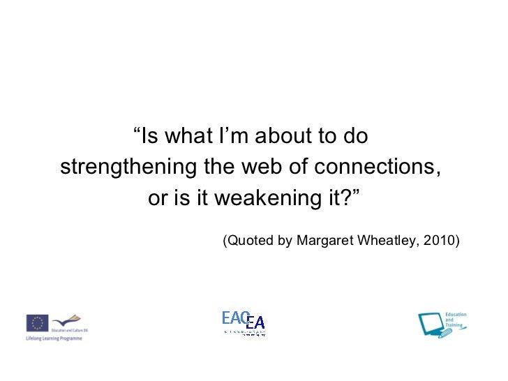 """<ul><li>"""" Is what I'm about to do  </li></ul><ul><li>strengthening the web of connections,  </li></ul><ul><li>or is it wea..."""