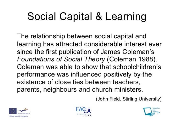 Social Capital & Learning <ul><li>The relationship between social capital and learning has attracted considerable interest...