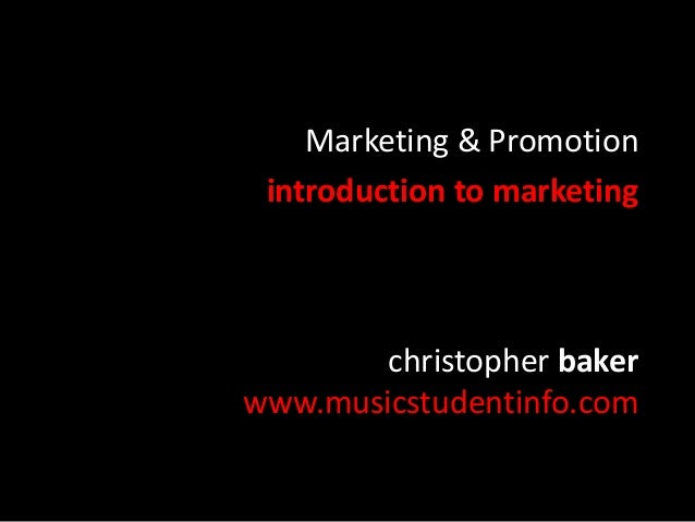 christopher baker www.musicstudentinfo.com Marketing & Promotion introduction to marketing