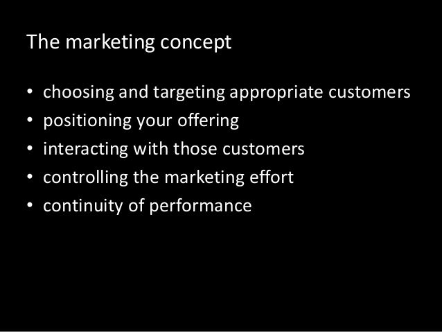 The marketing concept • choosing and targeting appropriate customers • positioning your offering • interacting with those ...