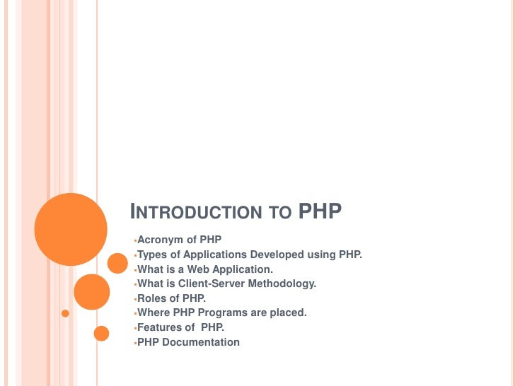 INTRODUCTION TO PHPAcronym   of PHPTypes of Applications Developed using PHP.What is a Web Application.What is Client-...