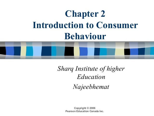 Copyright © 2006 Pearson Education Canada Inc. Chapter 2 Introduction to Consumer Behaviour Sharq Institute of higher Educ...