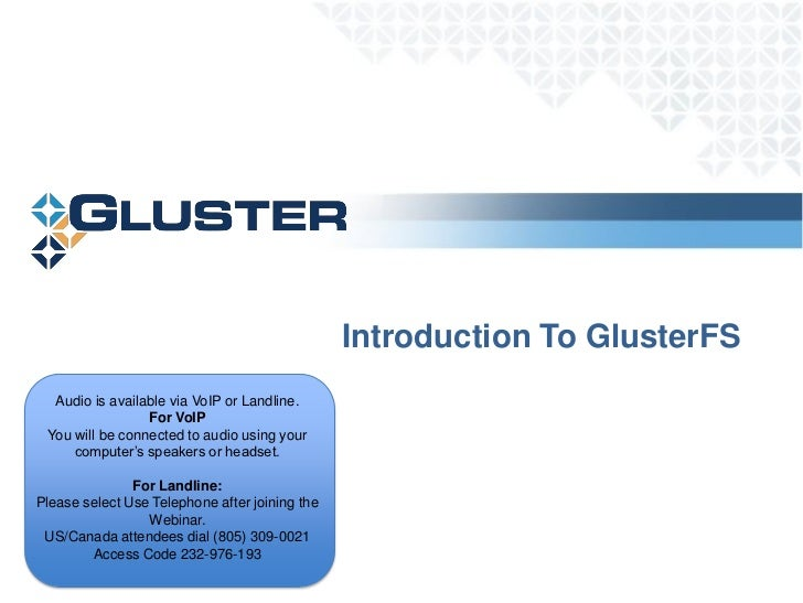 Introduction To GlusterFS  Audio is available via VoIP or Landline.                 For VoIP You will be connected to audi...