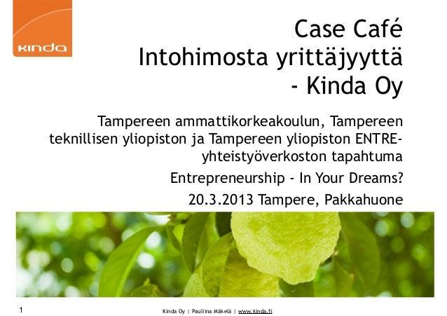Case Café                 Intohimosta yrittäjyyttä                              - Kinda Oy            Tampereen ammattikor...
