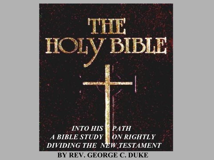 BY REV. GEORGE C. DUKE INTO HIS  PATH  A BIBLE STUDY  ON RIGHTLY DIVIDING THE  NEW TESTAMENT