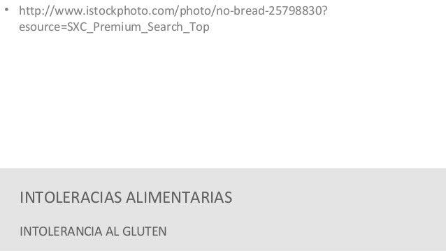 • http://www.istockphoto.com/photo/no-bread-25798830?  esource=SXC_Premium_Search_Top  INTOLERACIAS ALIMENTARIAS  INTOLERA...