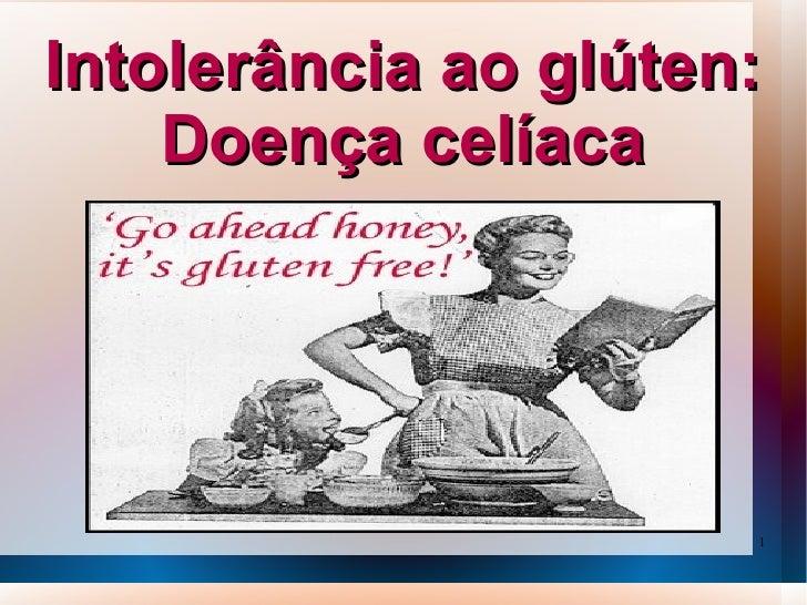 Intolerância ao glúten:    Doença celíaca                      1