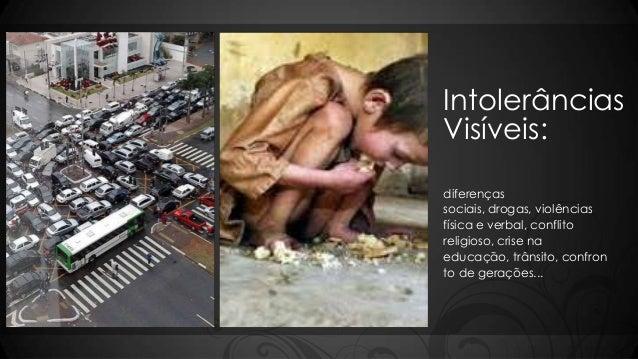 IntolerânciasVisíveis:diferençassociais, drogas, violênciasfísica e verbal, conflitoreligioso, crise naeducação, trânsito,...