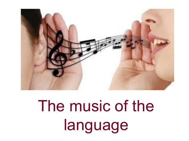 The music of the language