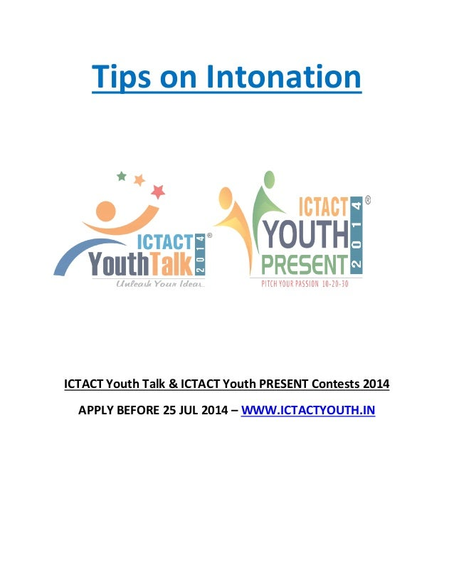 Tips on Intonation ICTACT Youth Talk & ICTACT Youth PRESENT Contests 2014 APPLY BEFORE 25 JUL 2014 – WWW.ICTACTYOUTH.IN