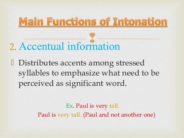 4. Attitudinal *    Function  Intonation is used to convey attitude, emotions or feelings. This adds a special kind of me...