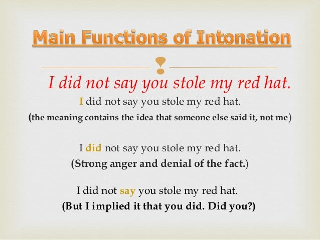  I did not say you stole my red hat. I did not say you stole my red hat. (I said that you stole my blue hat.) I did no...