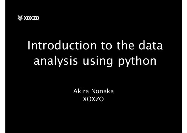 Introduction to the data analysis using python Akira Nonaka XOXZO