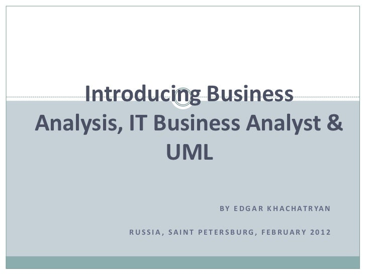 Introducing BusinessAnalysis, IT Business Analyst &              UML                           B Y E D G A R K H A C H AT ...