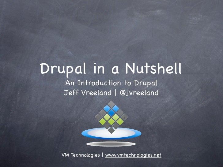 Drupal in a Nutshell     An Introduction to Drupal     Jeff Vreeland | @jvreeland        VM Technologies | www.vmtechnolog...