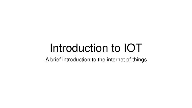 Introduction to IOT A brief introduction to the internet of things