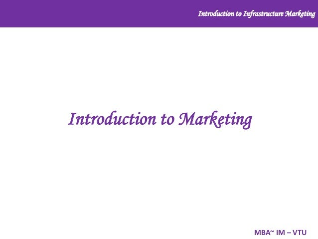 Introduction to Infrastructure Marketing  Introduction to Marketing  MBA~ IM – VTU