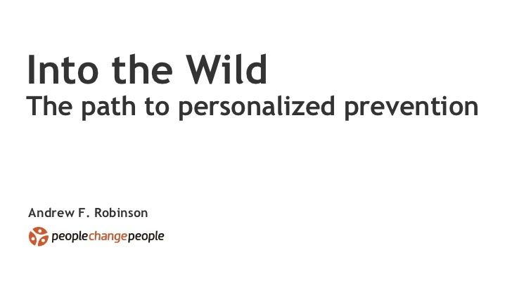 Andrew F. Robinson Into the Wild The path to personalized prevention