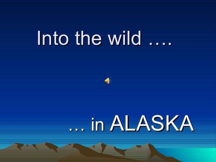 Into the wild …. …  in  ALASKA
