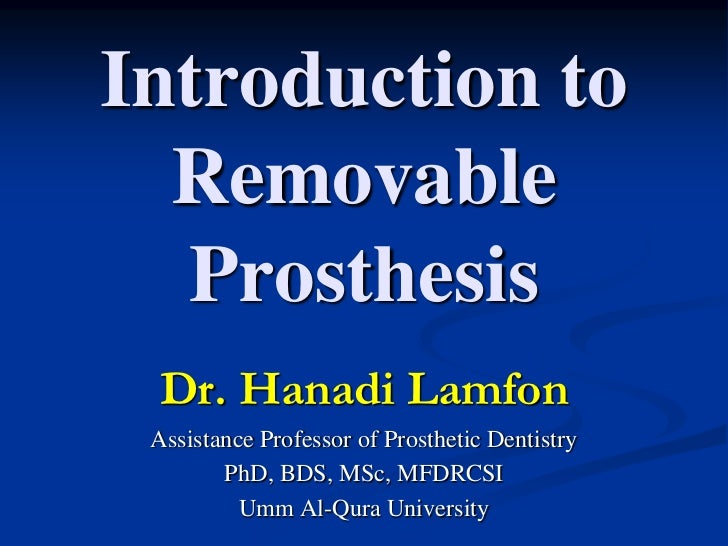 Introduction to  Removable  Prosthesis Dr. Hanadi Lamfon Assistance Professor of Prosthetic Dentistry        PhD, BDS, MSc...