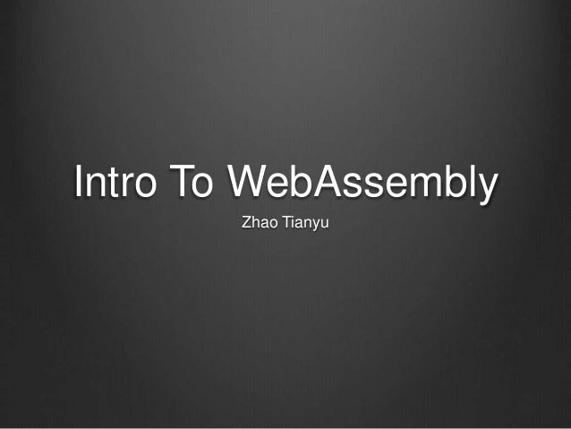 Intro To WebAssembly Zhao Tianyu