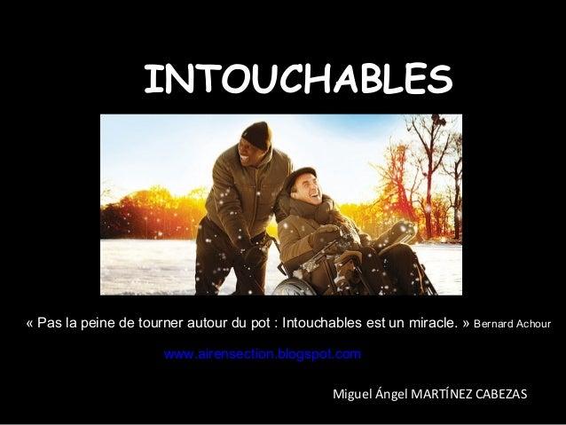 INTOUCHABLES«Paslapeinedetournerautourdupot:Intouchablesestunmiracle.»BernardAchourwww.airensection.blogsp...