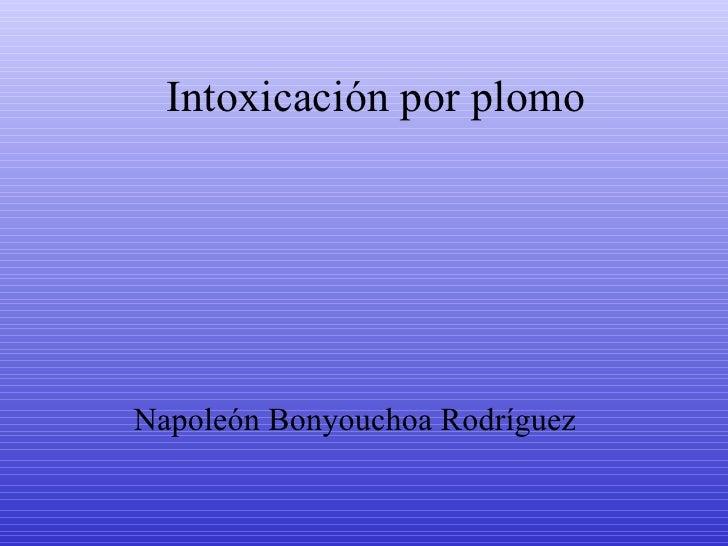 Intoxicación por plomoNapoleón Bonyouchoa Rodríguez