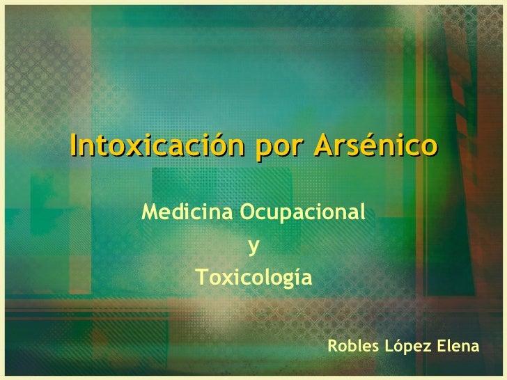 Intoxicación por Arsénico Medicina Ocupacional y Toxicología Robles López Elena