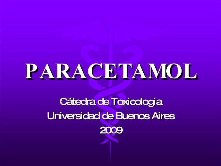 PARACETAMOL Cátedra de Toxicología Universidad de Buenos Aires 2009