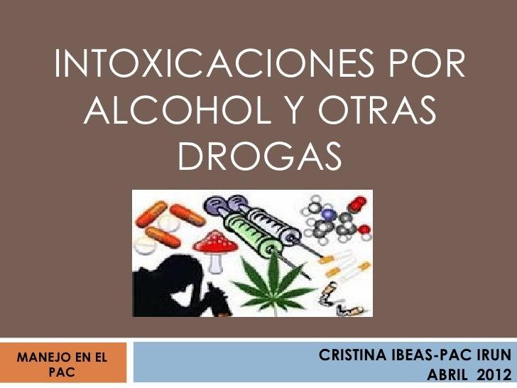 INTOXICACIONES POR      ALCOHOL Y OTRAS          DROGASMANEJO EN EL   CRISTINA IBEAS-PAC IRUN   PAC                      A...