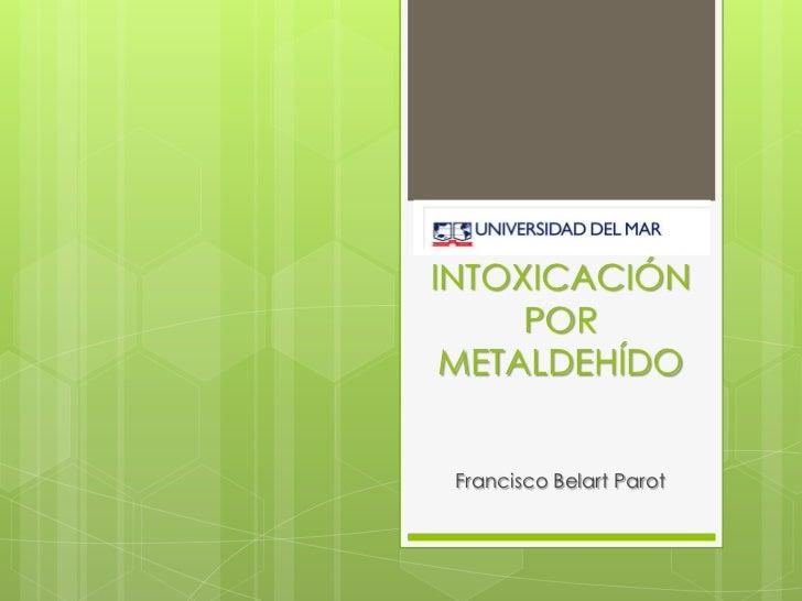 INTOXICACIÓN     POR METALDEHÍDO Francisco Belart Parot