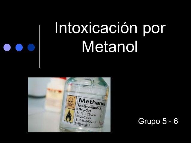 Intoxicación por Metanol  Grupo 5 - 6